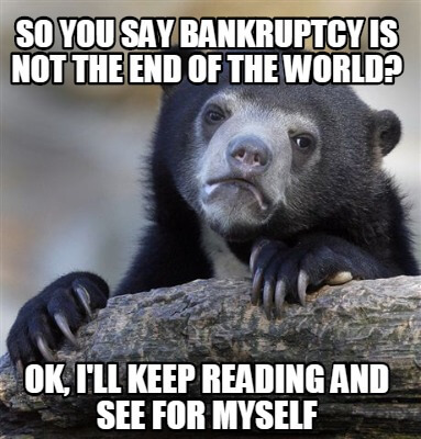 bankruptcy is not the end of the world meme