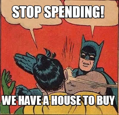 Stop spending before buying a house
